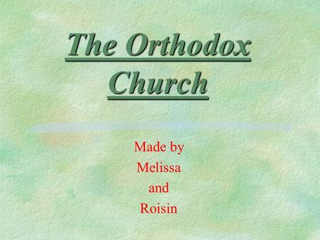 The Orthodox Church Made by Melissa and Roisin. Differences §Western Church §The Pope is the descendant of St Peter and therefore is the Head of the Church.