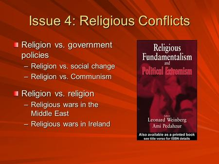 Issue 4: Religious Conflicts Religion vs. government policies –Religion vs. social change –Religion vs. Communism Religion vs. religion –Religious wars.