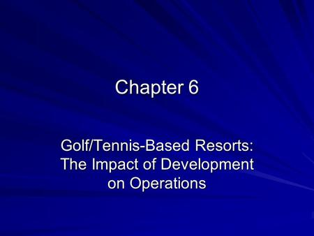 Chapter 6 Golf/Tennis-Based Resorts: The Impact of Development on Operations.