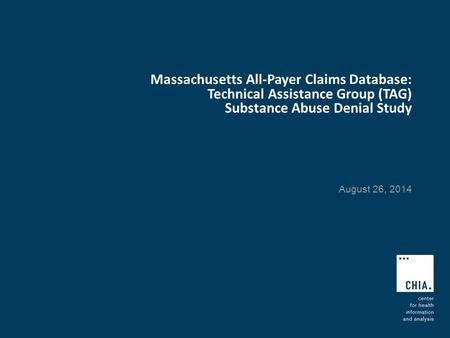 Massachusetts All-Payer Claims Database: Technical Assistance Group (TAG) Substance Abuse Denial Study August 26, 2014.