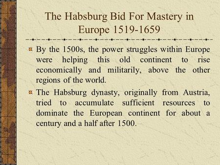 The Habsburg Bid For Mastery in Europe 1519-1659 By the 1500s, the power struggles within Europe were helping this old continent to rise economically and.
