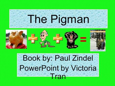 The Pigman Book by: Paul Zindel PowerPoint by Victoria Tran.