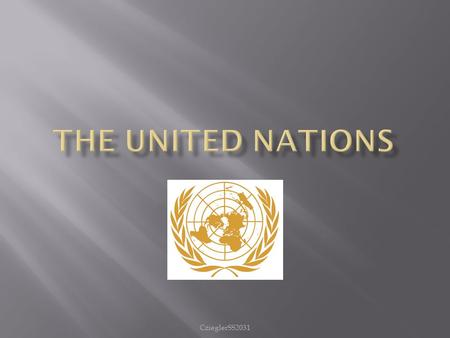 "CzieglerSS2031.  The United Nations began in 1945 after WWII. It consisted of 51 countries, who were ""committed to maintaining international peace and."