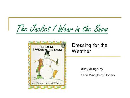 The Jacket I Wear in the Snow Dressing for the Weather study design by Karin Wangberg Rogers.