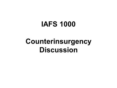 "iafs ""battle of algiers"" midterm exam oct cumulative  iafs 1000 counterinsurgency discussion midterm exam mon oct 29 cumulative covering weeks 1"