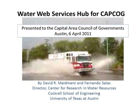 Water Web Services Hub for CAPCOG By David R. Maidment and Fernando Salas Director, Center for Research in Water Resources Cockrell School of Engineering.