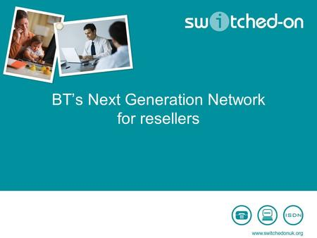 BT's Next Generation Network for resellers. Event objectives Build awareness of BT's next generation network and the migration process Share the most.