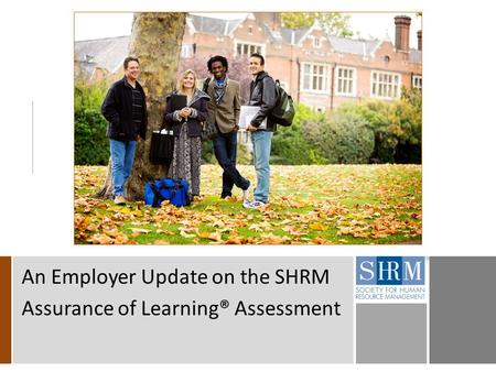 An Employer Update on the SHRM Assurance of Learning® Assessment.