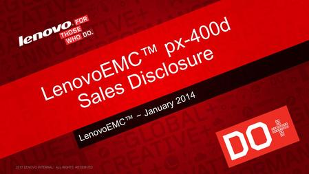 LenovoEMC™ − January 2014 LenovoEMC™ px-400d Sales Disclosure 2013 LENOVO INTERNAL. ALL RIGHTS RESERVED.