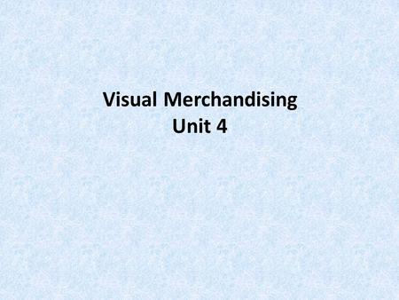 Visual Merchandising Unit 4. Visual Merchandising the presentation of a store and its merchandise in ways that will best attract the attention of potential.