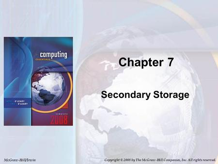 McGraw-Hill/Irwin Copyright © 2008 by The McGraw-Hill Companies, Inc. All rights reserved. Chapter 7 Secondary Storage.