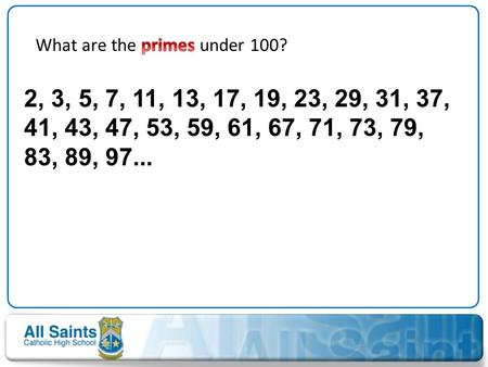 What are the primes under 100?