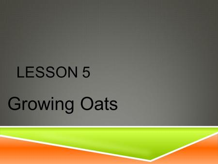 LESSON 5 Growing Oats. NEXT GENERATION SCIENCE/COMMON CORE STANDARDS ADDRESSED!  CCSS.ELA-Literacy.RST.9-10.7 Translate quantitative or technical information.