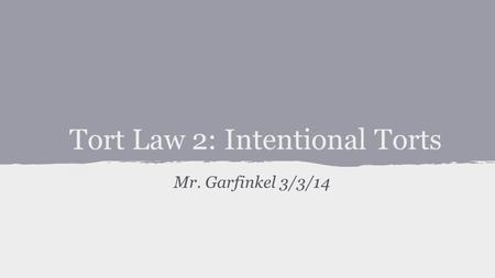 Tort Law 2: Intentional Torts Mr. Garfinkel 3/3/14.