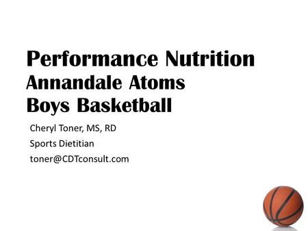 Performance Nutrition Annandale Atoms Boys Basketball Cheryl Toner, MS, RD Sports Dietitian