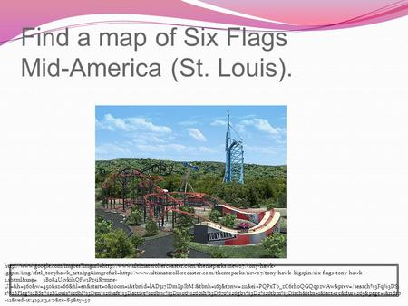 Find a map of Six Flags Mid-America (St. Louis).  igspin/img/sfstl_tonyhawk_art2.jpg&imgrefurl=http://www.ultimaterollercoaster.com/themeparks/new07/tony-h
