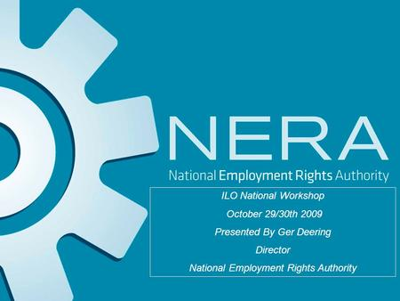 ILO National Workshop October 29/30th 2009 Presented By Ger Deering Director National Employment Rights Authority.