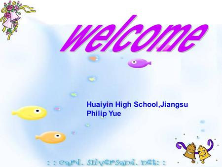 Welcome Huaiyin High School,Jiangsu Philip Yue.