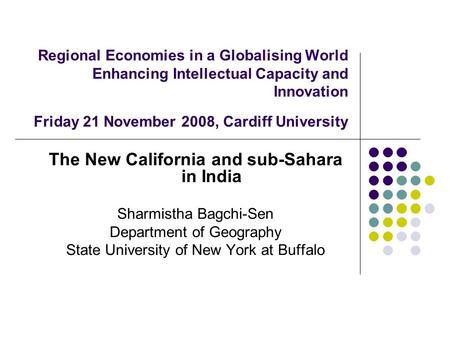 Regional Economies <strong>in</strong> a Globalising World Enhancing Intellectual Capacity and Innovation Friday 21 November 2008, Cardiff University The New California.