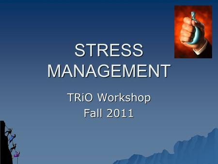 STRESS MANAGEMENT TRiO Workshop Fall 2011. What is Stress?  Stress can be defined as our mental, physical, emotional, and behavioral reactions to any.