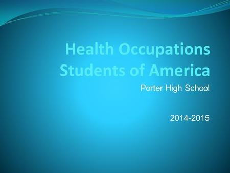 Health Occupations Students of America Porter High School 2014-2015.