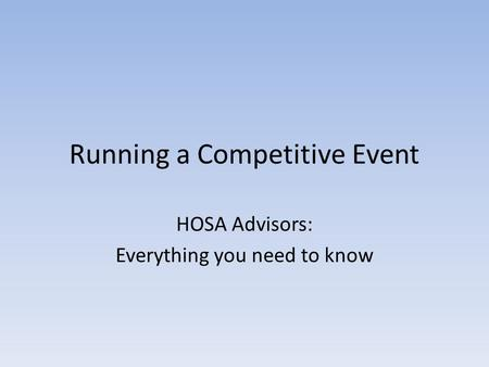 Running a Competitive Event HOSA Advisors: Everything you need to know.