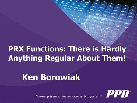 PRX Functions: There is Hardly Anything Regular About Them! Ken Borowiak.