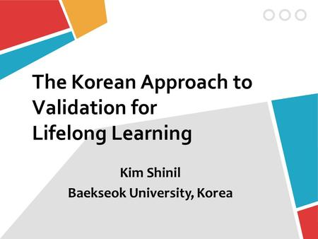 The Korean Approach to Validation for Lifelong Learning Kim Shinil Baekseok University, Korea.