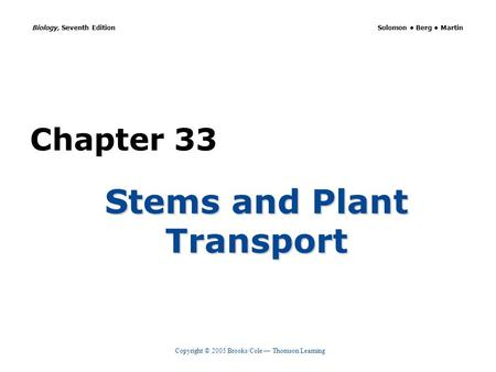 Copyright © 2005 Brooks/Cole — Thomson Learning Biology, Seventh Edition Solomon Berg Martin Chapter 33 Stems and Plant Transport.