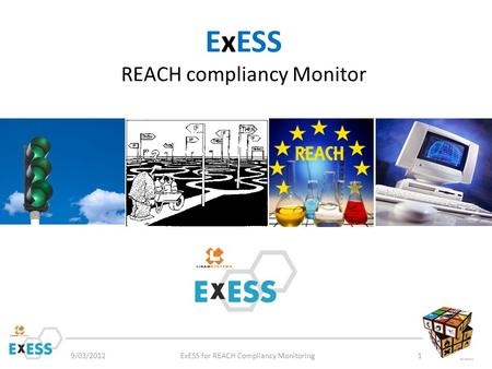 ExESS REACH compliancy Monitor 9/03/2012ExESS for REACH Compliancy Monitoring1.