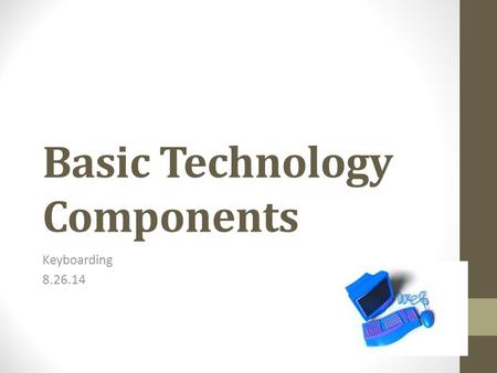 Basic Technology Components Keyboarding 8.26.14. A) monitor B) keyboard C) CPU D) printer.