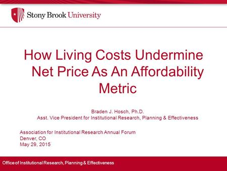 Office of Institutional Research, Planning & Effectiveness How Living Costs Undermine Net Price As An Affordability Metric Braden J. Hosch, Ph.D. Asst.