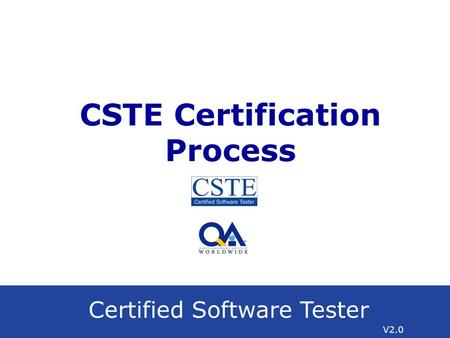 Certified Software Tester V2.0 CSTE Certification Process.