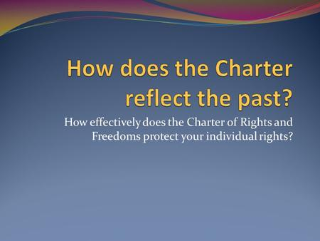 How effectively does the Charter of Rights and Freedoms protect your individual rights?
