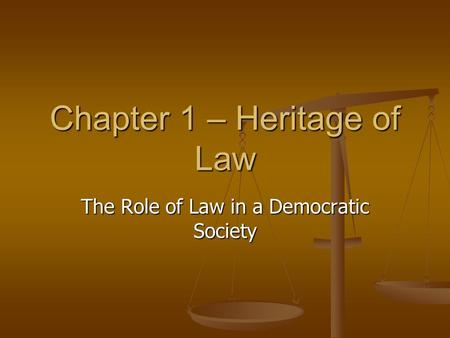 Chapter 1 – Heritage of Law The Role of Law in a Democratic Society.
