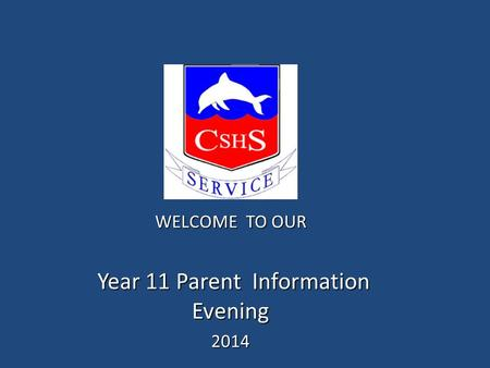 WELCOME TO OUR Year 11 Parent Information Evening Year 11 Parent Information Evening2014.