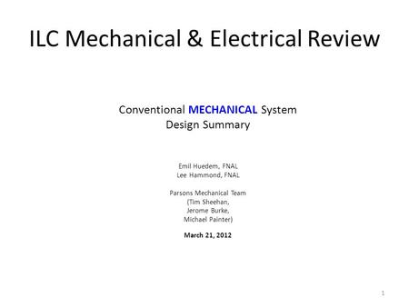 1 ILC Mechanical & Electrical Review Conventional MECHANICAL System Design Summary Emil Huedem, FNAL Lee Hammond, FNAL Parsons Mechanical Team (Tim Sheehan,
