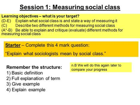 Session 1: Measuring social class Learning objectives – what is your target? (D-E) Explain what social class is and state a way of measuring it (C) Describe.