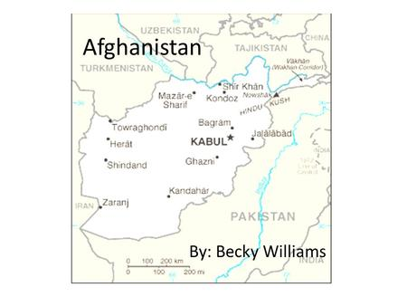 Afghanistan By: Becky Williams. The Land  Afghanistan is located in South Asia  The landforms of Afghanistan are mountains, valleys, hills, and plains.