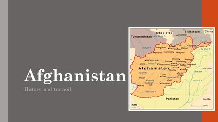 Afghanistan History and turmoil. Geography Landlocked and mountainous Central Asia Kabul is the capital Trading crossroads Bordered by six countries Split.