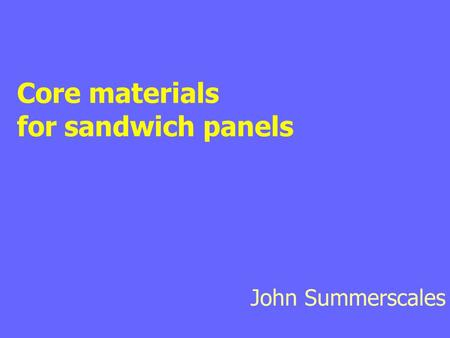 Core materials for sandwich panels John Summerscales.