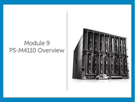 Module 9 PS-M4110 Overview. Module Objectives: Describe the PS-M4110 solution Describe the features of the PS-M4110 Install the PS-M4110 in the M1000.