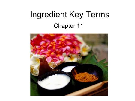 Ingredient Key Terms Chapter 11. Antioxidants Applied topically, they neutralize free radicals and are added to cosmetics to prevent oxidation.