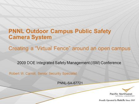 "PNNL Outdoor Campus Public Safety Camera System Creating a ""Virtual Fence"" around an open campus 2009 DOE Integrated Safety Management (ISM) Conference."