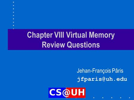 Chapter VIII Virtual Memory Review Questions Jehan-François Pâris