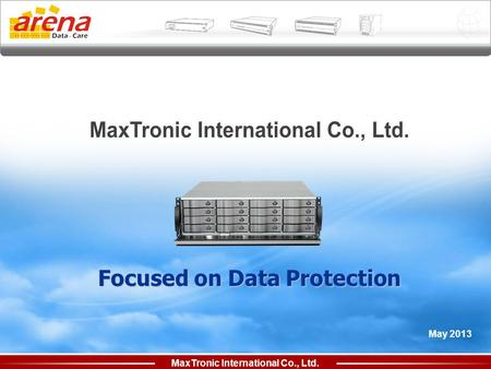 MaxTronic International Co., Ltd. May 2013 Focused on Data Protection.