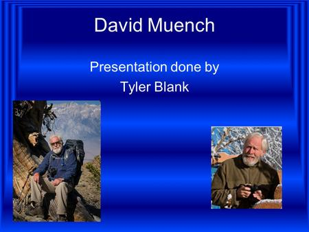 David Muench Presentation done by Tyler Blank. Education He went to Rochester Institute of Technology in Rochester, NY Also, he went to Los Angeles Art.