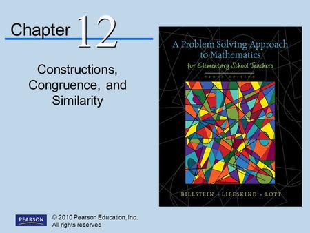 © 2010 Pearson Education, Inc. All rights reserved Constructions, Congruence, and Similarity Chapter 12.