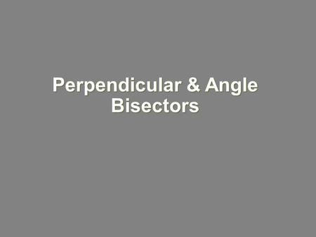 Perpendicular & Angle Bisectors. Objectives Identify and use ┴ bisectors and  bisectors in ∆s.