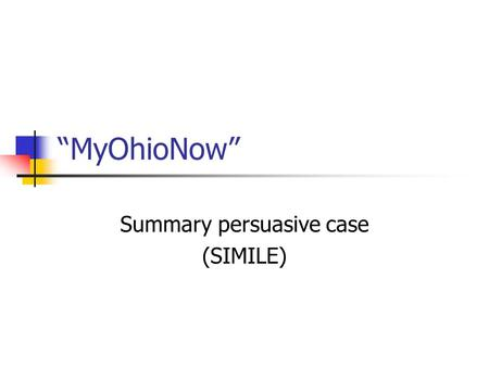 """MyOhioNow"" Summary persuasive case (SIMILE). Introduction – 1 of 2 Clip: What Happens in Vegas Remarkable, isn't it? 5,000 people move INTO Las Vegas."